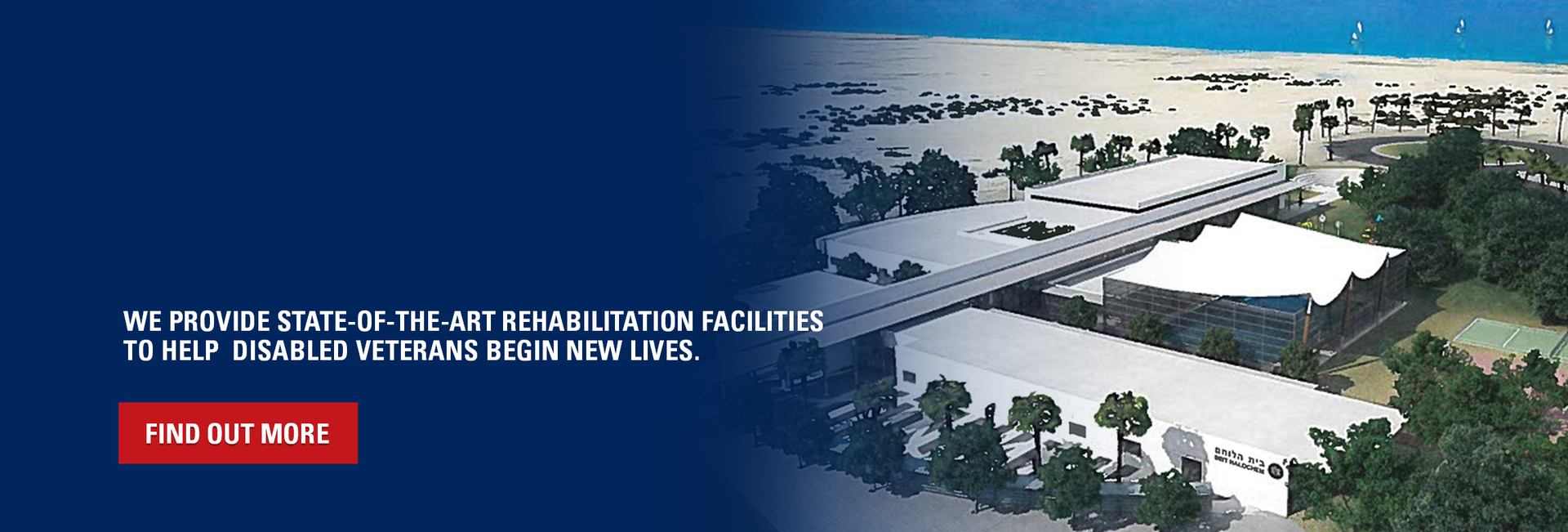 We provide state-of-the-art rehabilitation facilities to help 51,000 disabled veterans begin new lives.